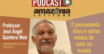 Podcast: José Quintero Weir fala sobre cultura Añuu e ontologia